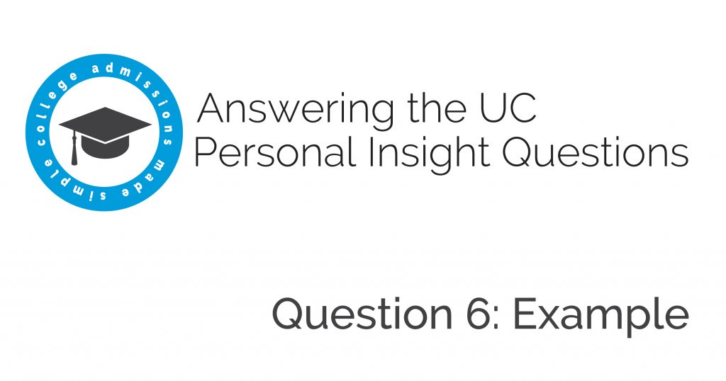 uc personal insight question examples college admissions made  danielle bianchi golod walks you through multiple examples for uc essay prompt 6
