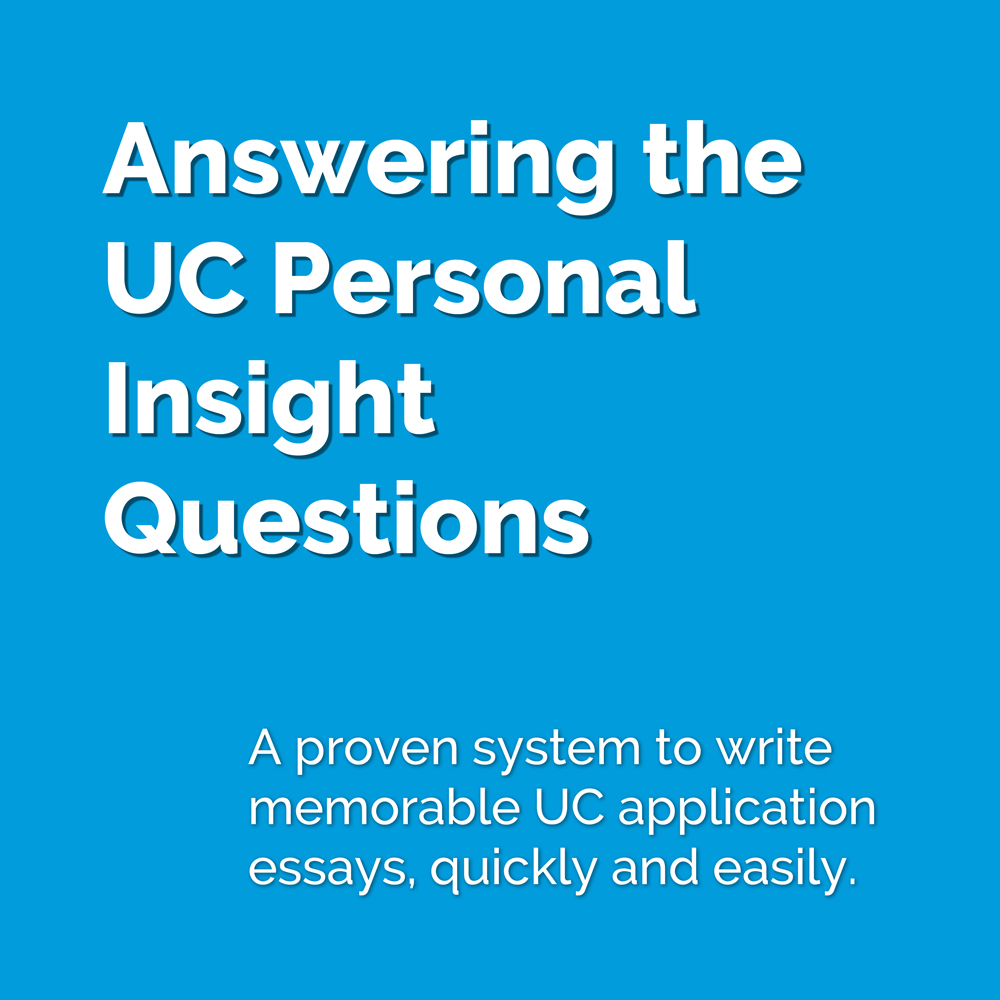 answering the uc personal insight questions college admissions a proven system to write memorable uc application essays