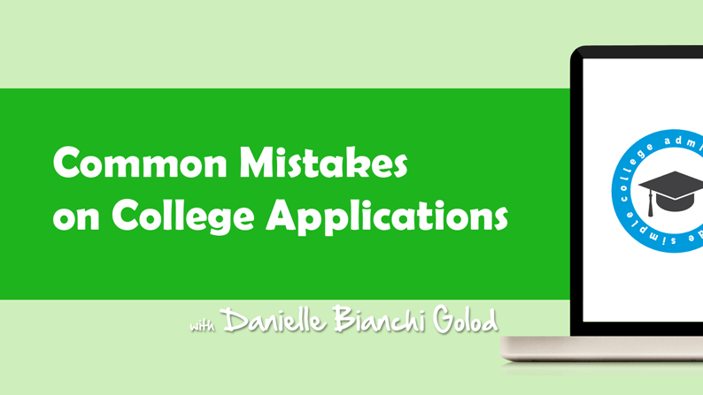 Danielle Bianchi Golod takes you through some of the most common mistakes students make on their college applications.