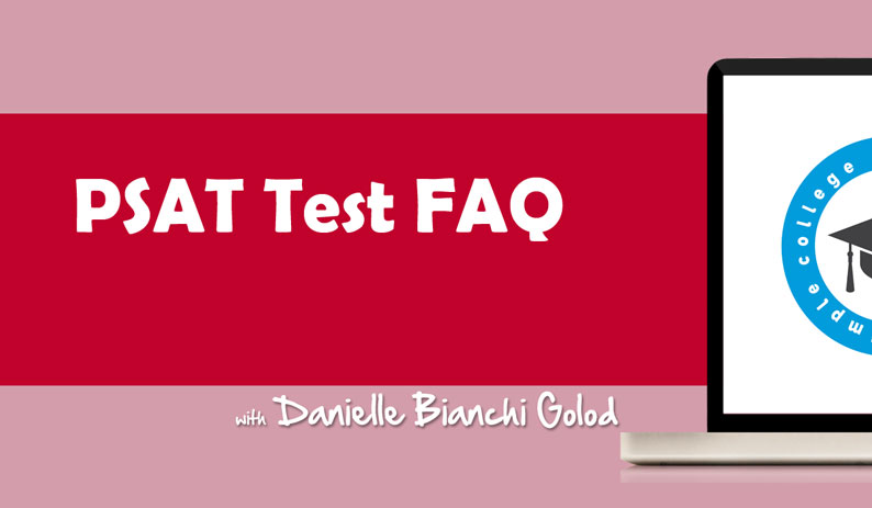 Danielle Bianchi Golod answers some of the most commonly asked questions about the PSAT test.