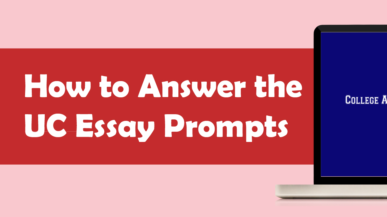 How to Answer the UC Application Essay Prompts